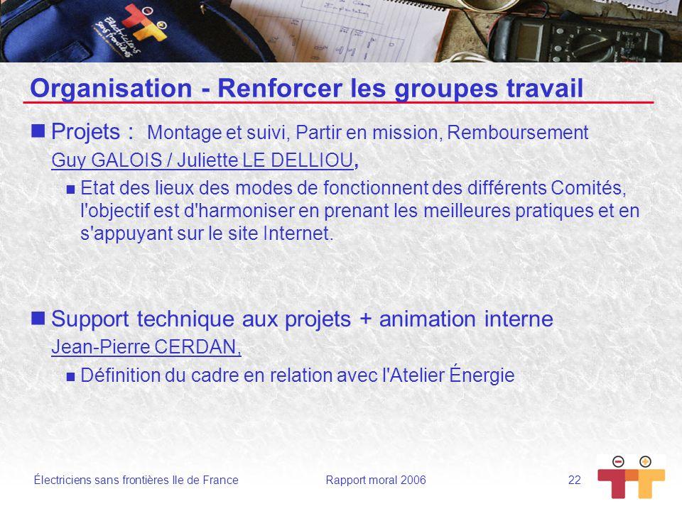 Électriciens sans frontières Ile de France Rapport moral 2006 22 Organisation - Renforcer les groupes travail Projets : Montage et suivi, Partir en mi