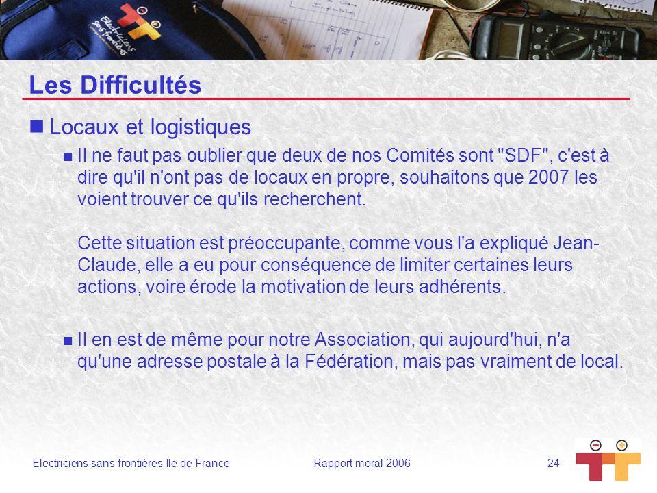 Électriciens sans frontières Ile de France Rapport moral 2006 24 Les Difficultés Locaux et logistiques Il ne faut pas oublier que deux de nos Comités