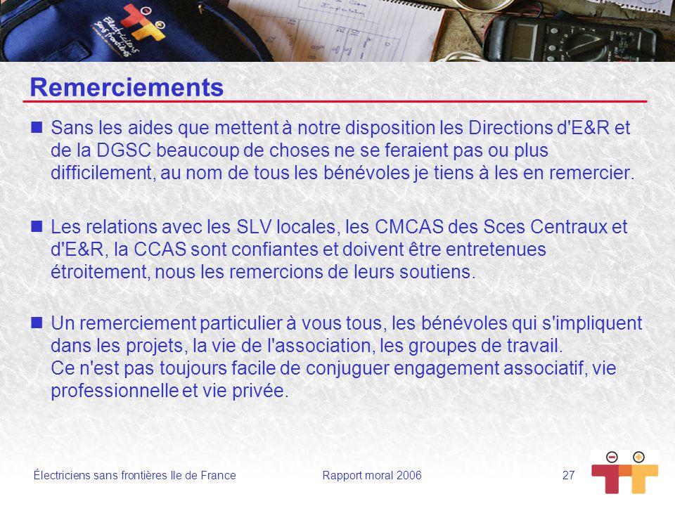 Électriciens sans frontières Ile de France Rapport moral 2006 27 Remerciements Sans les aides que mettent à notre disposition les Directions d'E&R et