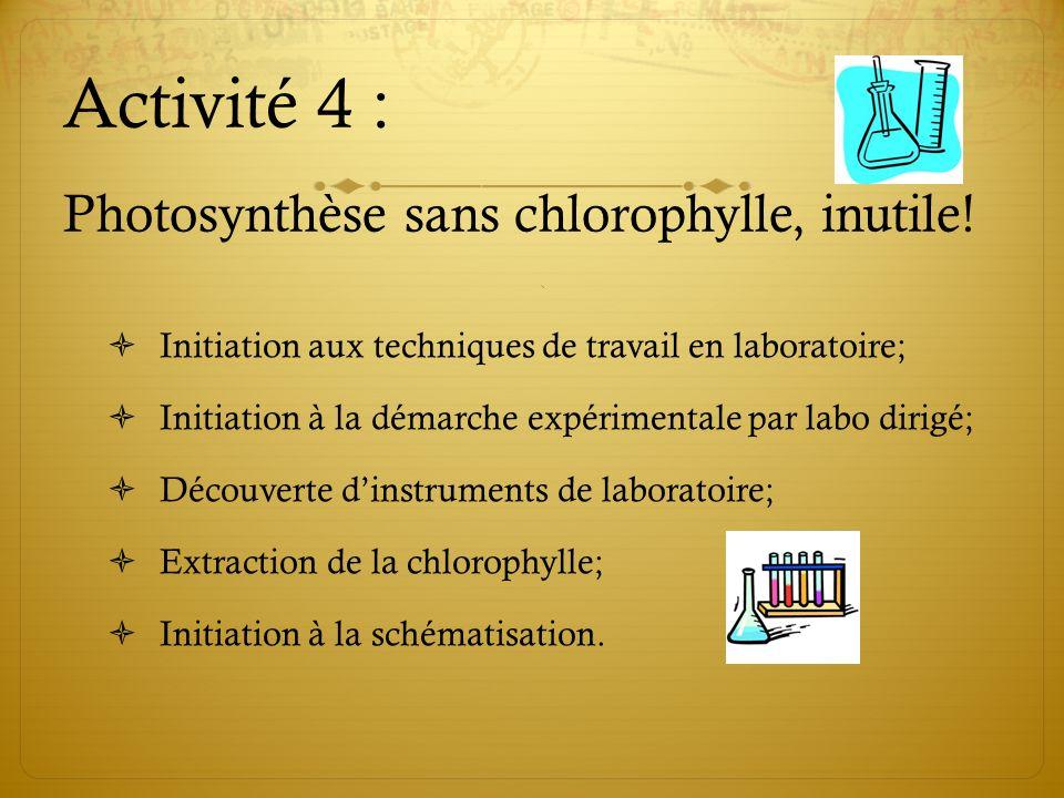 Activité 4 : Photosynthèse sans chlorophylle, inutile! Initiation aux techniques de travail en laboratoire; Initiation à la démarche expérimentale par
