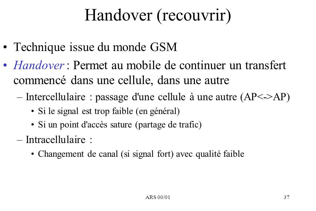 ARS 00/0137 Handover (recouvrir) Technique issue du monde GSM Handover : Permet au mobile de continuer un transfert commencé dans une cellule, dans un