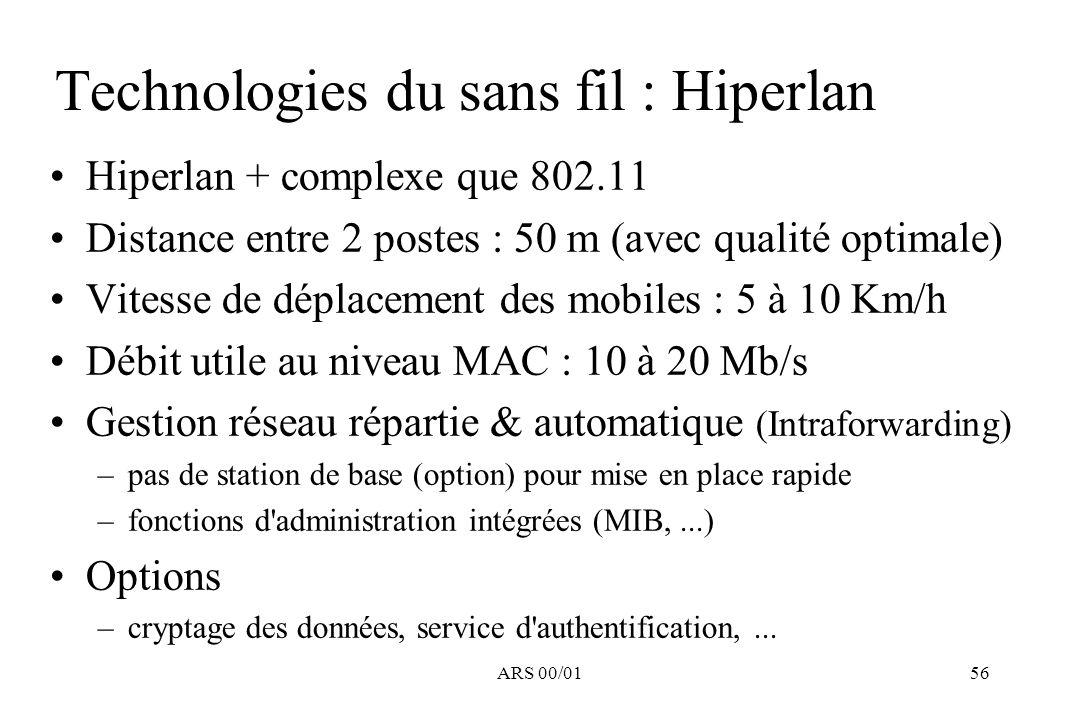 ARS 00/0156 Technologies du sans fil : Hiperlan Hiperlan + complexe que 802.11 Distance entre 2 postes : 50 m (avec qualité optimale) Vitesse de dépla