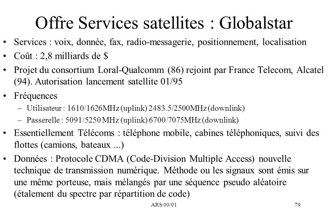 ARS 00/0179 Offre Services satellites : Globalstar Services : voix, donnée, fax, radio-messagerie, positionnement, localisation Coût : 2,8 milliards d