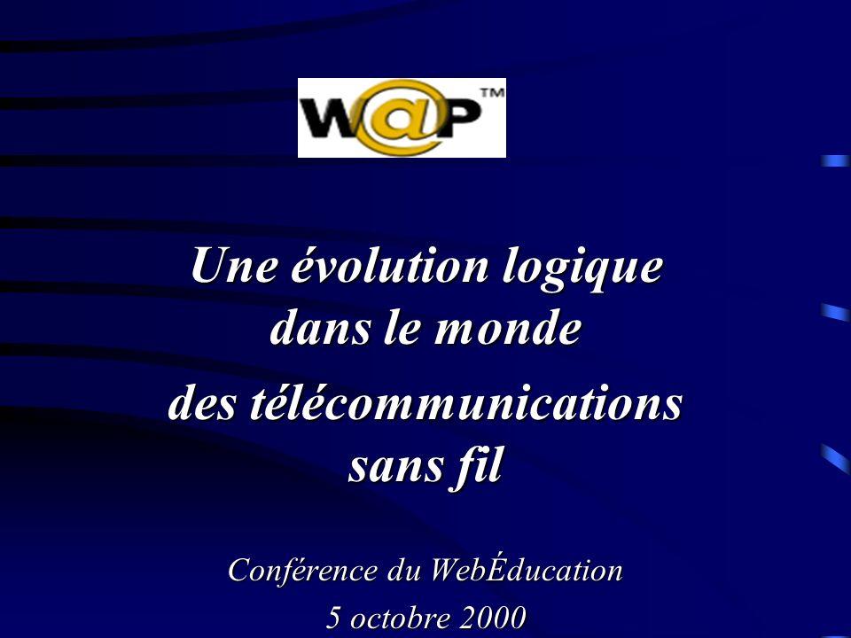 Une évolution logique dans le monde des télécommunications sans fil Conférence du WebÉducation 5 octobre 2000