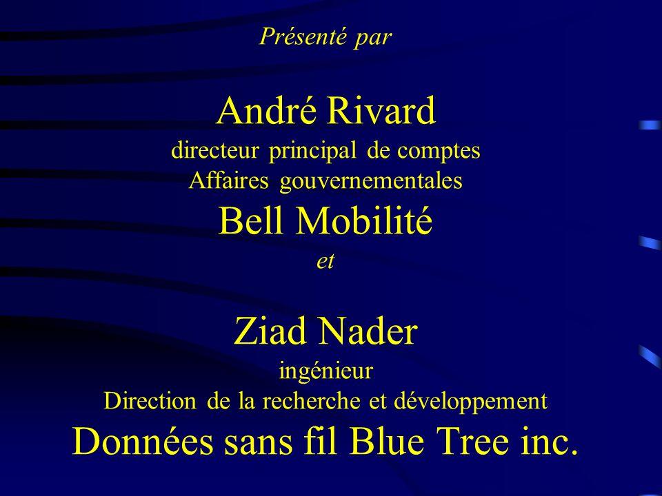 Présenté par André Rivard directeur principal de comptes Affaires gouvernementales Bell Mobilité et Ziad Nader ingénieur Direction de la recherche et développement Données sans fil Blue Tree inc.