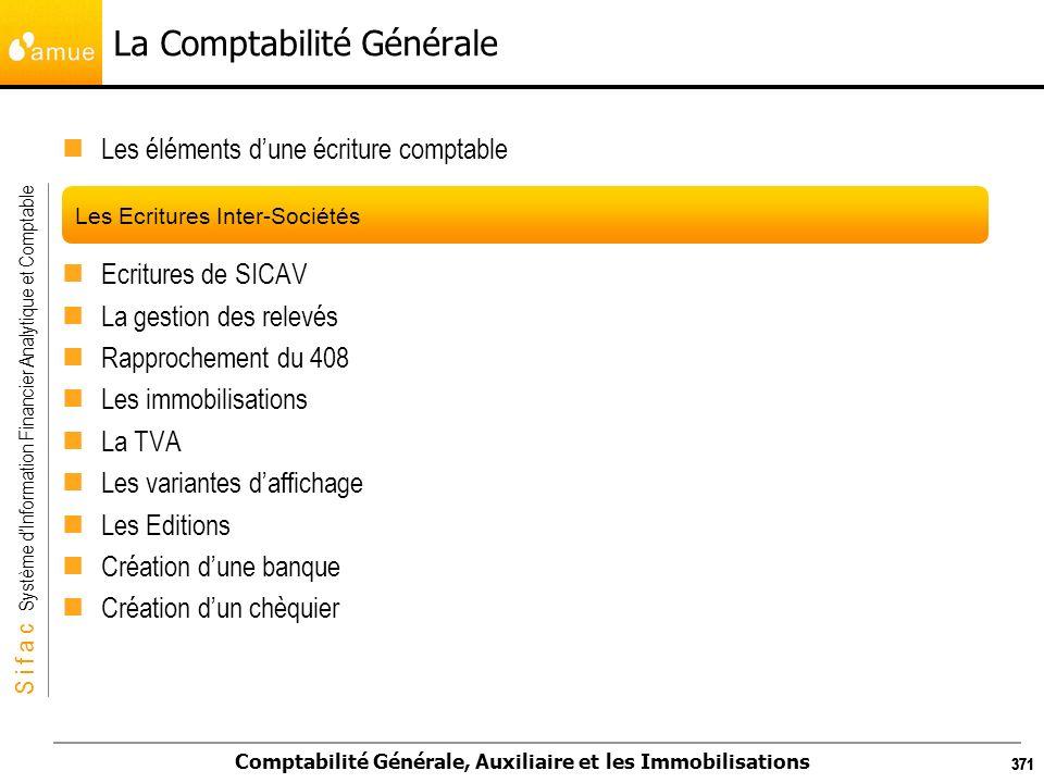 S i f a c Système dInformation Financier Analytique et Comptable Comptabilité Générale, Auxiliaire et les Immobilisations 371 La Comptabilité Générale