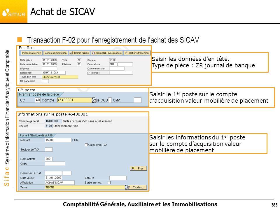 S i f a c Système dInformation Financier Analytique et Comptable Comptabilité Générale, Auxiliaire et les Immobilisations 383 Achat de SICAV Transacti