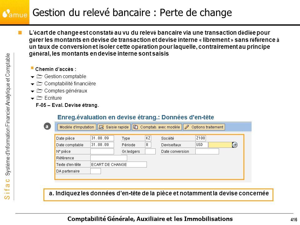 S i f a c Système dInformation Financier Analytique et Comptable Comptabilité Générale, Auxiliaire et les Immobilisations 416 Gestion du relevé bancai