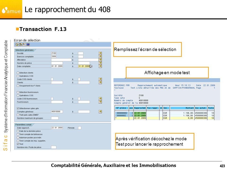 S i f a c Système dInformation Financier Analytique et Comptable Comptabilité Générale, Auxiliaire et les Immobilisations 423 Le rapprochement du 408
