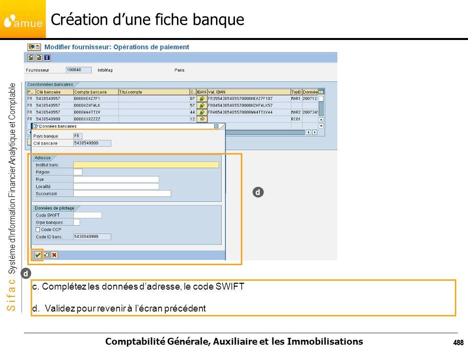 S i f a c Système dInformation Financier Analytique et Comptable Comptabilité Générale, Auxiliaire et les Immobilisations 488 Création dune fiche banq