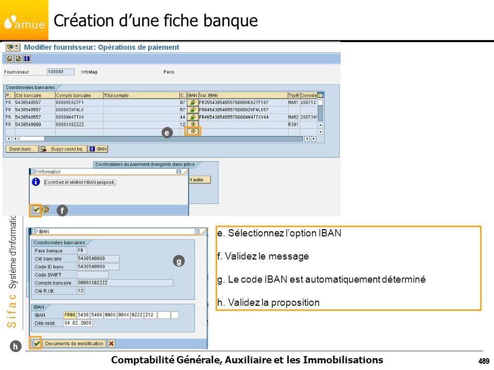 S i f a c Système dInformation Financier Analytique et Comptable Comptabilité Générale, Auxiliaire et les Immobilisations 489 Création dune fiche banq