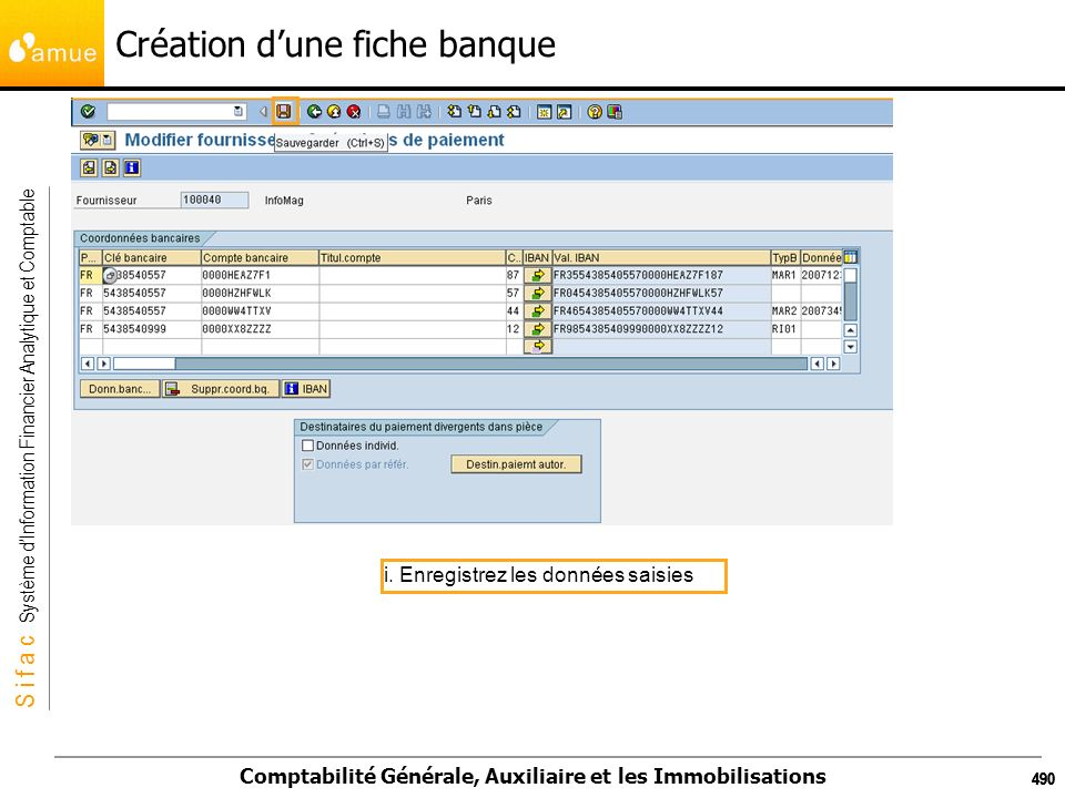 S i f a c Système dInformation Financier Analytique et Comptable Comptabilité Générale, Auxiliaire et les Immobilisations 490 Création dune fiche banq