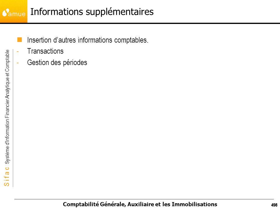 S i f a c Système dInformation Financier Analytique et Comptable Comptabilité Générale, Auxiliaire et les Immobilisations 498 Informations supplémenta