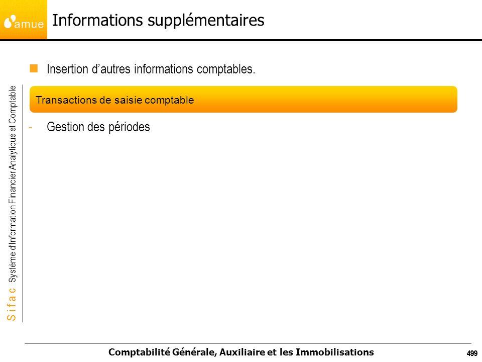 S i f a c Système dInformation Financier Analytique et Comptable Comptabilité Générale, Auxiliaire et les Immobilisations 499 Informations supplémenta