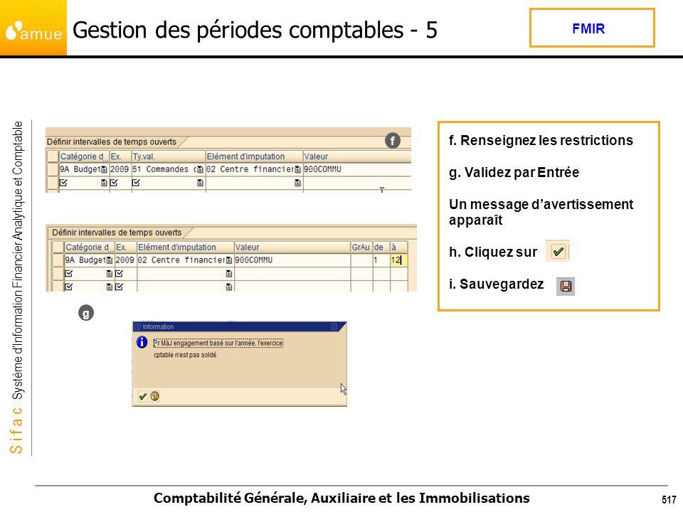 S i f a c Système dInformation Financier Analytique et Comptable Comptabilité Générale, Auxiliaire et les Immobilisations 517 f. Renseignez les restri