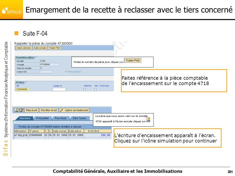 S i f a c Système dInformation Financier Analytique et Comptable Comptabilité Générale, Auxiliaire et les Immobilisations 301 Emargement de la recette