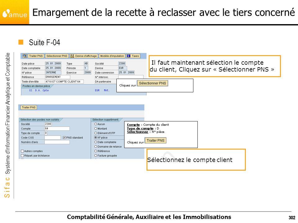 S i f a c Système dInformation Financier Analytique et Comptable Comptabilité Générale, Auxiliaire et les Immobilisations 302 Emargement de la recette