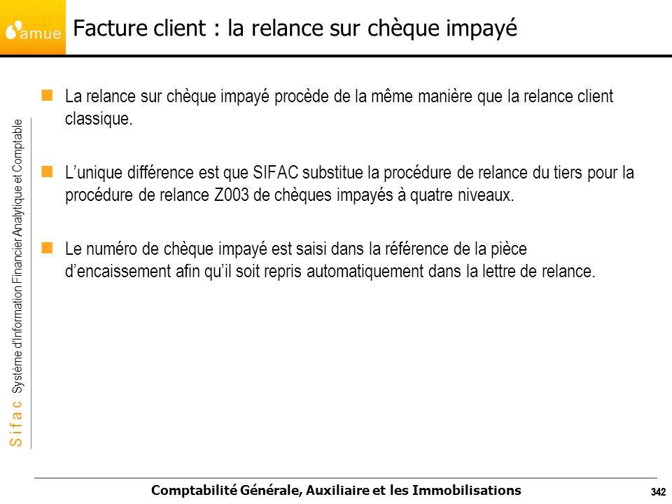 S i f a c Système dInformation Financier Analytique et Comptable Comptabilité Générale, Auxiliaire et les Immobilisations 342 Facture client : la rela