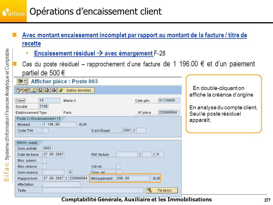S i f a c Système dInformation Financier Analytique et Comptable Comptabilité Générale, Auxiliaire et les Immobilisations 288 Opérations dencaissement client Encaissement non identifié