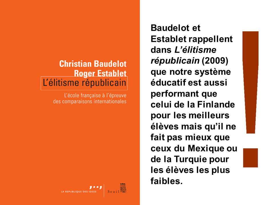 Baudelot et Establet rappellent dans Lélitisme républicain (2009) que notre système éducatif est aussi performant que celui de la Finlande pour les meilleurs élèves mais quil ne fait pas mieux que ceux du Mexique ou de la Turquie pour les élèves les plus faibles.