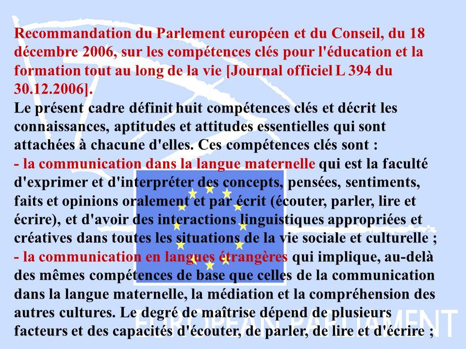 Recommandation du Parlement européen et du Conseil, du 18 décembre 2006, sur les compétences clés pour l éducation et la formation tout au long de la vie [Journal officiel L 394 du 30.12.2006].
