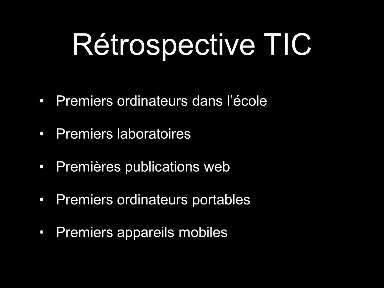 Rétrospective TIC Premiers ordinateurs dans lécole Premiers laboratoires Premières publications web Premiers ordinateurs portables Premiers appareils