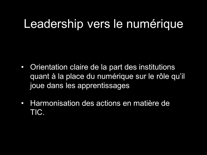 Leadership vers le numérique Orientation claire de la part des institutions quant à la place du numérique sur le rôle quil joue dans les apprentissage