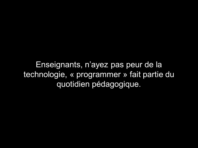 Enseignants, nayez pas peur de la technologie, « programmer » fait partie du quotidien pédagogique.