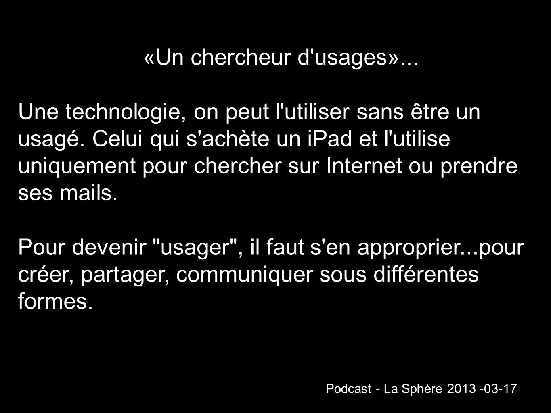 «Un chercheur d'usages»... Une technologie, on peut l'utiliser sans être un usagé. Celui qui s'achète un iPad et l'utilise uniquement pour chercher su