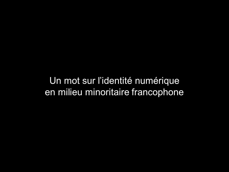 Un mot sur lidentité numérique en milieu minoritaire francophone