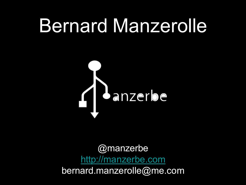 Bernard Manzerolle @manzerbe http://manzerbe.com bernard.manzerolle@me.com