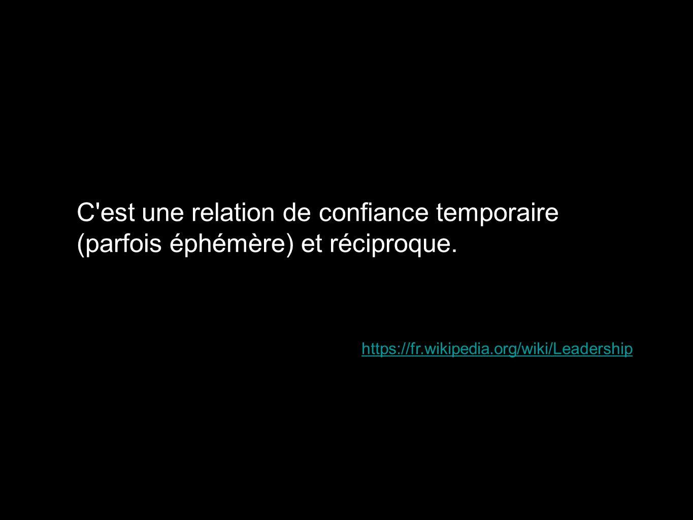 C'est une relation de confiance temporaire (parfois éphémère) et réciproque. https://fr.wikipedia.org/wiki/Leadership
