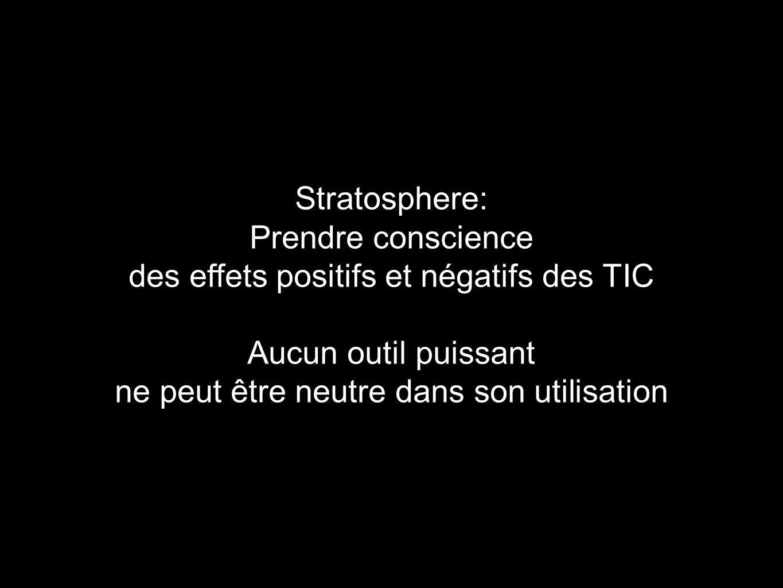 Stratosphere: Prendre conscience des effets positifs et négatifs des TIC Aucun outil puissant ne peut être neutre dans son utilisation