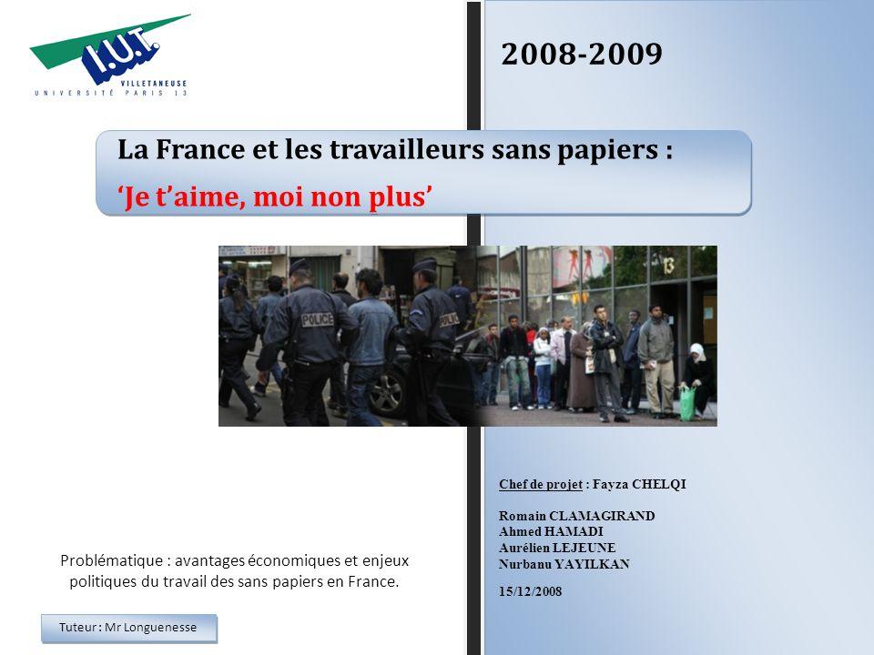 2008-2009 Chef de projet : Fayza CHELQI Romain CLAMAGIRAND Ahmed HAMADI Aurélien LEJEUNE Nurbanu YAYILKAN 15/12/2008 La France et les travailleurs san