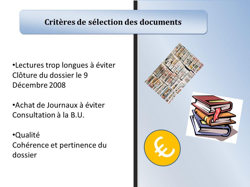 Critères de sélection des documents Lectures trop longues à éviter Clôture du dossier le 9 Décembre 2008 Achat de Journaux à éviter Consultation à la