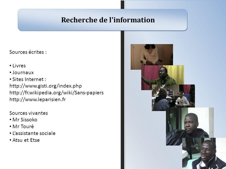 Recherche de l'information Sources écrites : Livres Journaux Sites Internet : http://www.gisti.org/index.php http://fr.wikipedia.org/wiki/Sans-papiers