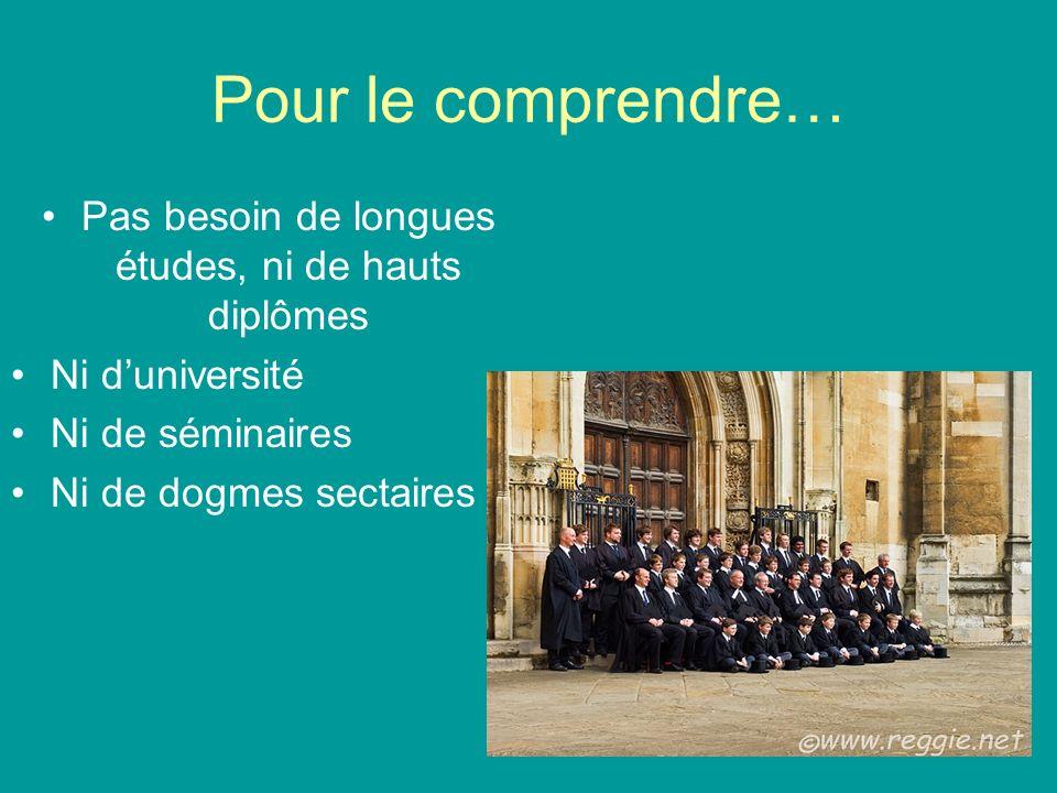 Pour le comprendre… Pas besoin de longues études, ni de hauts diplômes Ni duniversité Ni de séminaires Ni de dogmes sectaires