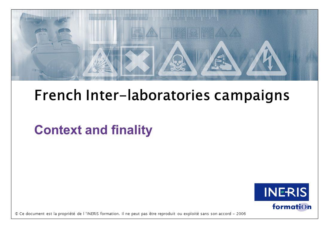 © Ce document est la propriété de l INERIS formation. Il ne peut pas être reproduit ou exploité sans son accord - 2006 French Inter-laboratories campa