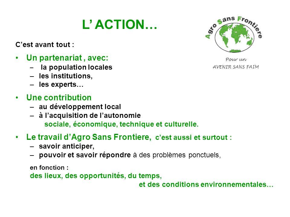 Cest avant tout : Un partenariat, avec: – la population locales –les institutions, –les experts… Une contribution –au développement local –à lacquisit