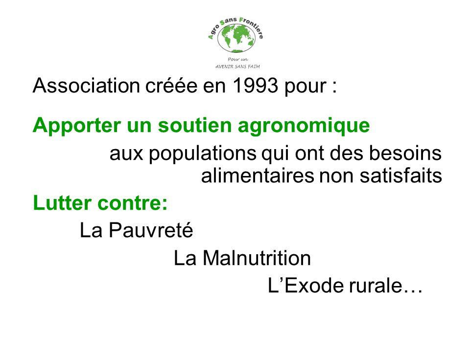 Association créée en 1993 pour : Apporter un soutien agronomique aux populations qui ont des besoins alimentaires non satisfaits Lutter contre: La Pau