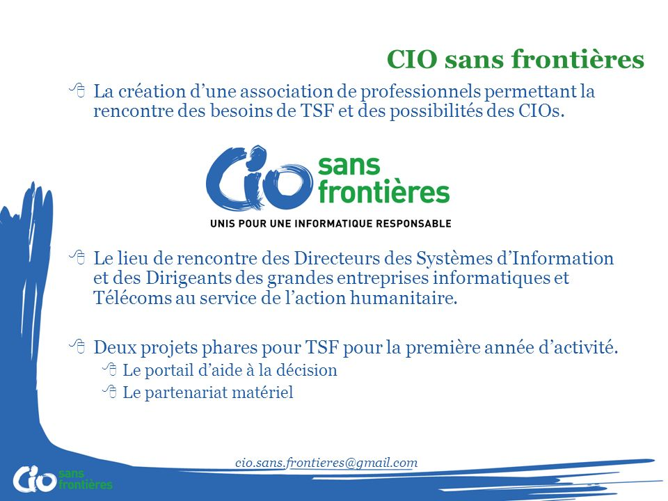 cio.sans.frontieres@gmail.com La création dune association de professionnels permettant la rencontre des besoins de TSF et des possibilités des CIOs.