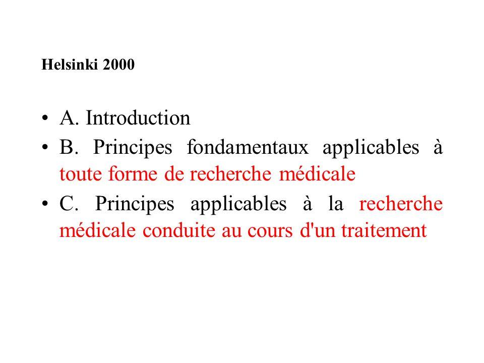 Helsinki 2000 A. Introduction B. Principes fondamentaux applicables à toute forme de recherche médicale C. Principes applicables à la recherche médica