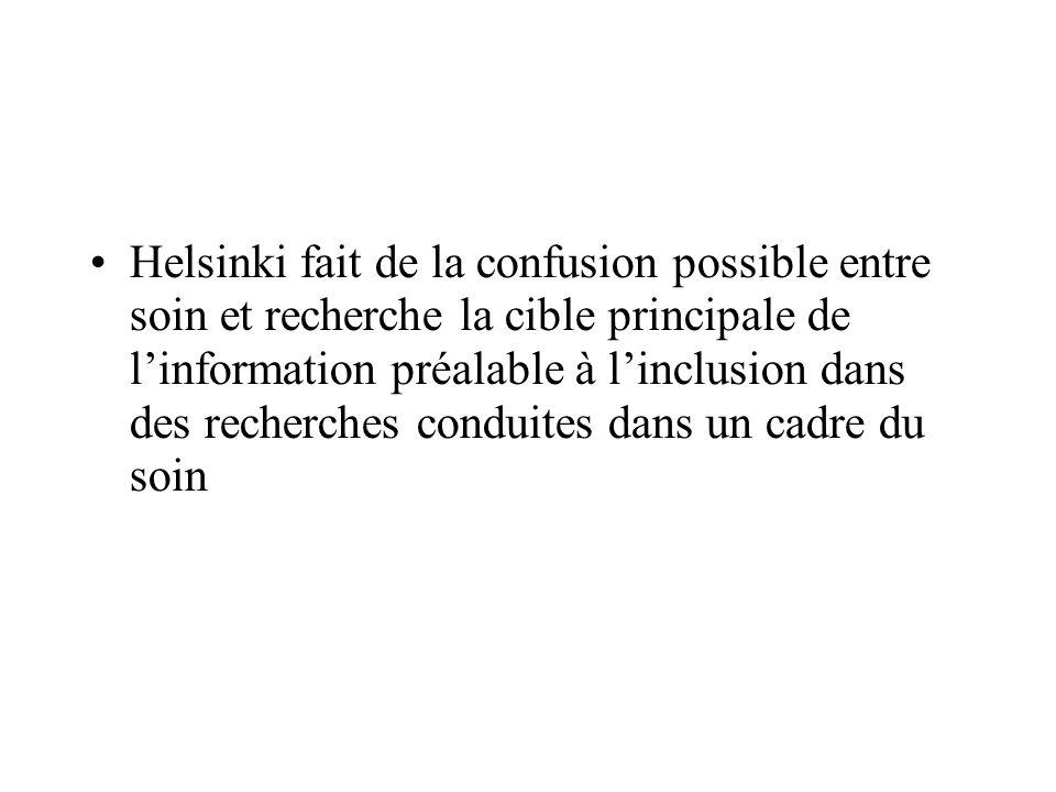 Helsinki fait de la confusion possible entre soin et recherche la cible principale de linformation préalable à linclusion dans des recherches conduites dans un cadre du soin