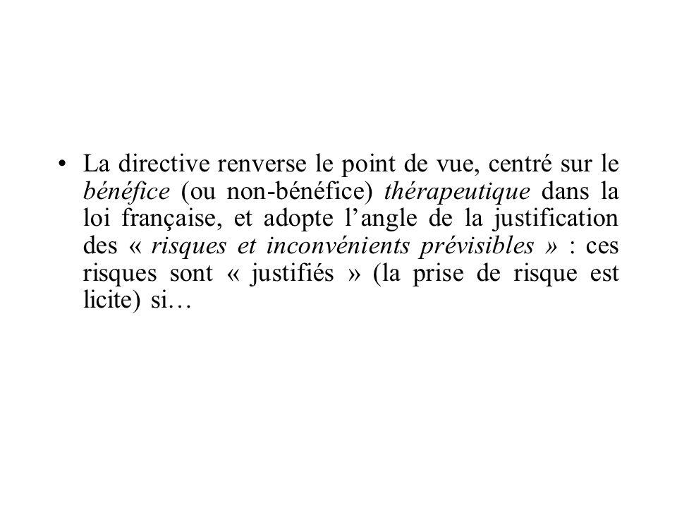 La directive renverse le point de vue, centré sur le bénéfice (ou non-bénéfice) thérapeutique dans la loi française, et adopte langle de la justificat