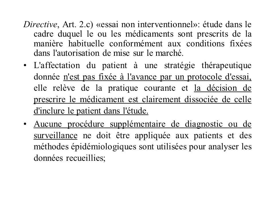 Directive, Art. 2.c) «essai non interventionnel»: étude dans le cadre duquel le ou les médicaments sont prescrits de la manière habituelle conformémen