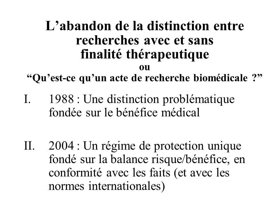 Labandon de la distinction entre recherches avec et sans finalité thérapeutique ou Quest-ce quun acte de recherche biomédicale ? I.1988 : Une distinct