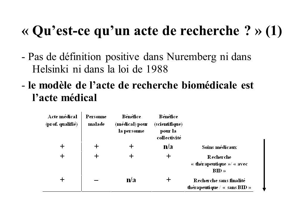 « Quest-ce quun acte de recherche ? » (1) - Pas de définition positive dans Nuremberg ni dans Helsinki ni dans la loi de 1988 - le modèle de lacte de