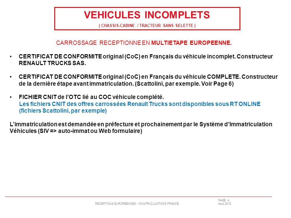 RECEPTIONS EUROPEENNES / IMMATRICULATIONS FRANCE. PAGE 4 Aout 2012 VEHICULES INCOMPLETS ( CHASSIS-CABINE / TRACTEUR SANS SELETTE ) CARROSSAGE RECEPTIO