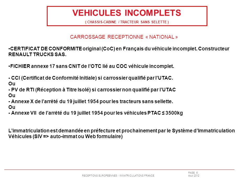 RECEPTIONS EUROPEENNES / IMMATRICULATIONS FRANCE. PAGE 6 Aout 2012 VEHICULES INCOMPLETS ( CHASSIS-CABINE / TRACTEUR SANS SELETTE ) CARROSSAGE RECEPTIO