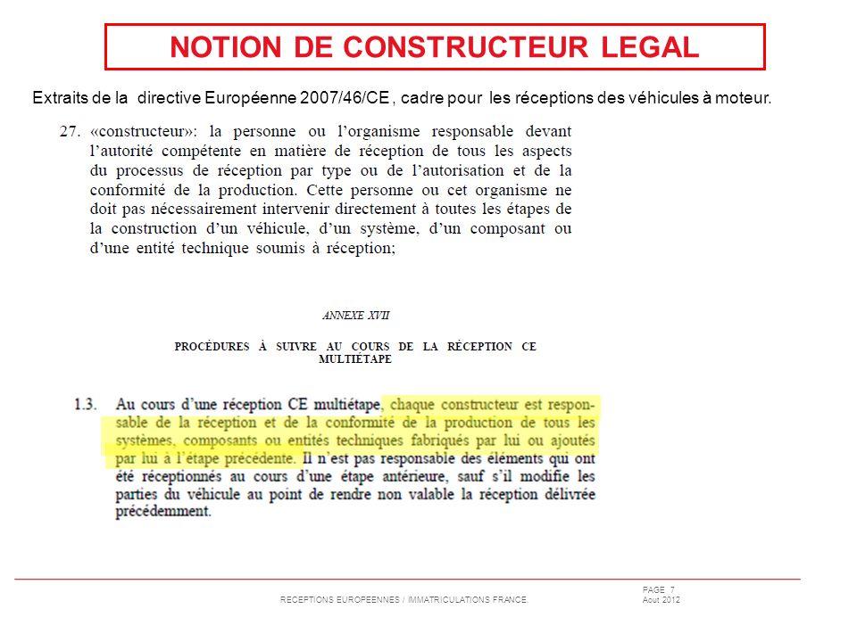 RECEPTIONS EUROPEENNES / IMMATRICULATIONS FRANCE. PAGE 7 Aout 2012 NOTION DE CONSTRUCTEUR LEGAL Extraits de la directive Européenne 2007/46/CE, cadre